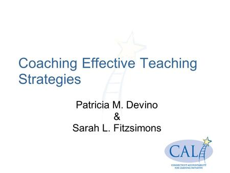 Coaching Effective Teaching Strategies Patricia M. Devino & Sarah L. Fitzsimons.