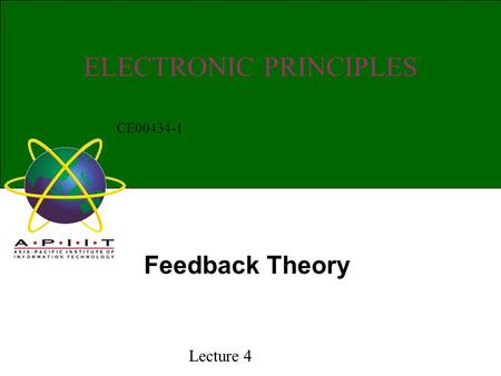 ELECTRONIC PRINCIPLES Feedback Theory CE00434-1 Lecture 4.