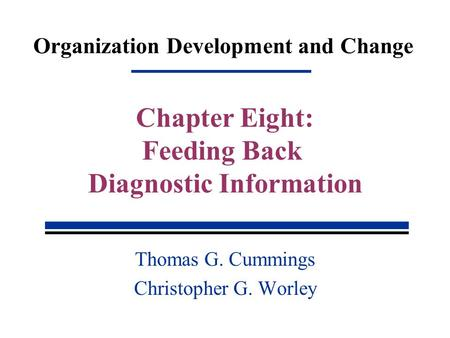 Organization Development and Change Thomas G. Cummings Christopher G. Worley Chapter Eight: Feeding Back Diagnostic Information.