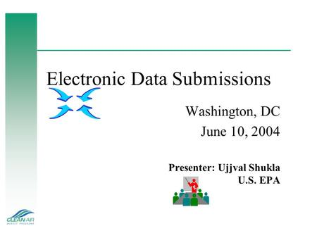 Electronic Data Submissions Washington, DC June 10, 2004 Presenter: Ujjval Shukla U.S. EPA.