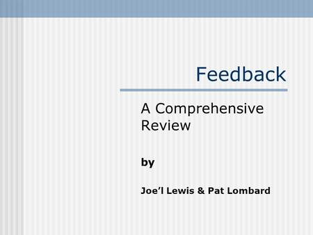 Feedback A Comprehensive Review by Joel Lewis & Pat Lombard.