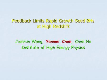 Feedback Limits Rapid Growth Seed BHs at High Redshift Jianmin Wang, Yanmei Chen, Chen Hu Institute of High Energy Physics.