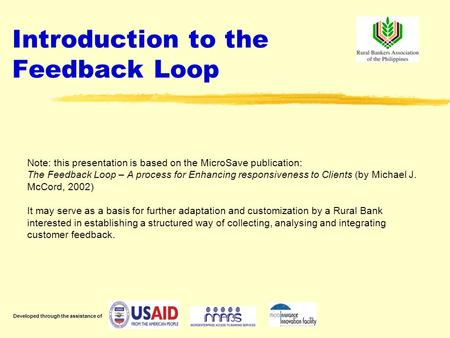 Introduction to the Feedback Loop Note: this presentation is based on the MicroSave publication: The Feedback Loop – A process for Enhancing responsiveness.