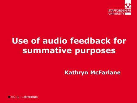 Use of audio feedback for summative purposes Kathryn McFarlane.