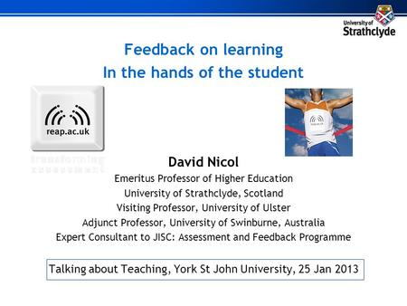 Feedback on learning In the hands of the student David Nicol Emeritus Professor of Higher Education University of Strathclyde, Scotland Visiting Professor,