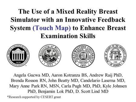 The Use of a Mixed Reality Breast Simulator with an Innovative Feedback System (Touch Map) to Enhance Breast Examination Skills Angela Gucwa MD, Aaron.