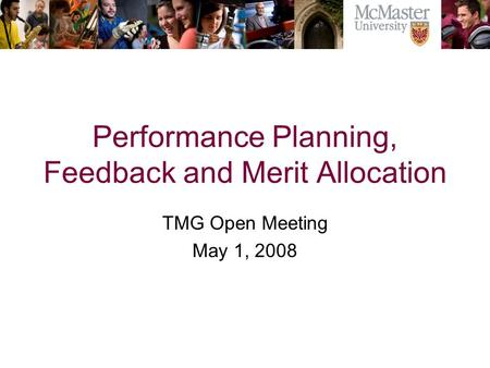 Performance Planning, Feedback and Merit Allocation TMG Open Meeting May 1, 2008.