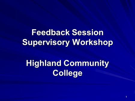 1 Feedback Session Supervisory Workshop Highland Community College.