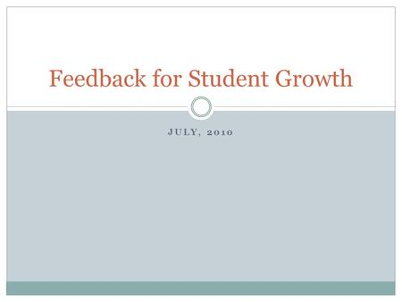 JULY, 2010 Feedback for Student Growth. Learning Targets I can use specific, meaningful feedback with students so that they can understand where they.