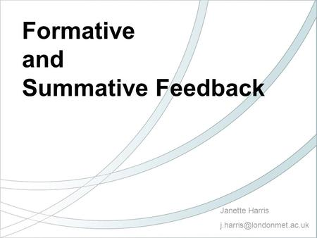 Janette Harris Formative and Summative Feedback.