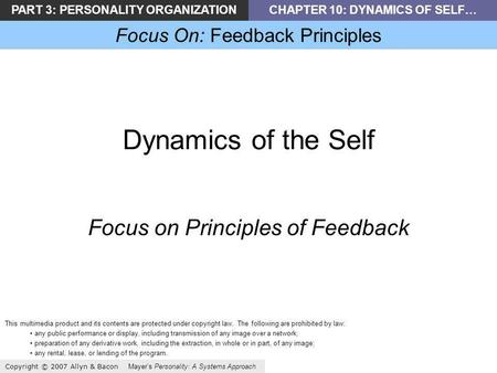 PART 3: PERSONALITY ORGANIZATIONCHAPTER 10: DYNAMICS OF SELF… Focus On: Feedback Principles Copyright © 2007 Allyn & Bacon Mayers Personality: A Systems.