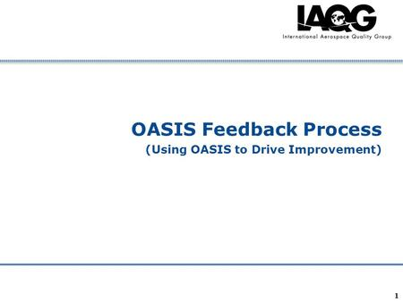 Company Confidential OASIS Feedback Process (Using OASIS to Drive Improvement) 1.