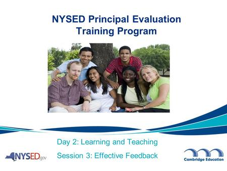 Day 2: Learning and Teaching Session 3: Effective Feedback NYSED Principal Evaluation Training Program.
