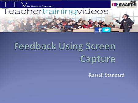 Russell Stannard. Todays Presentation A bit about me. Feedback and screen capture. Questions. Follow me on FACEBOOK