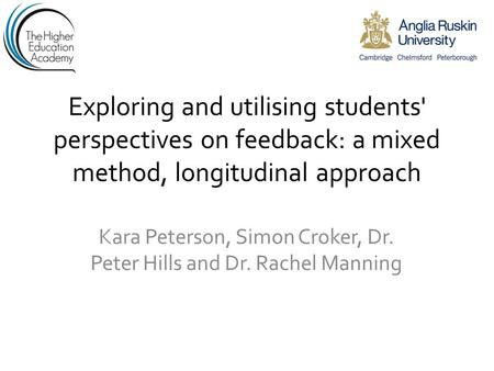 Exploring and utilising students' perspectives on feedback: a mixed method, longitudinal approach Kara Peterson, Simon Croker, Dr. Peter Hills and Dr.