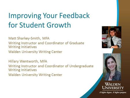 Improving Your Feedback for Student Growth Matt Sharkey-Smith, MFA Writing Instructor and Coordinator of Graduate Writing Initiatives Walden University.