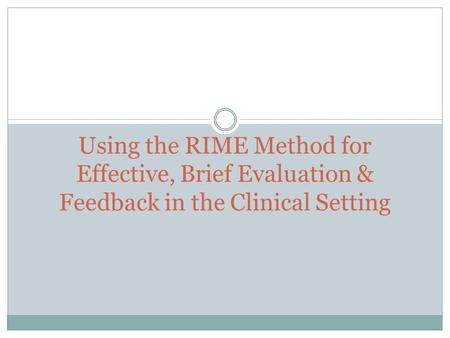 Objectives Explain the purpose of the RIME feedback method.