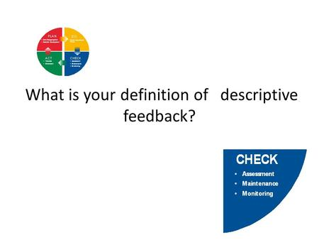 What is your definition of descriptive feedback?.