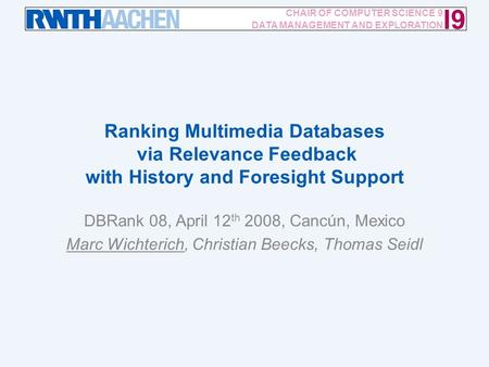 Ranking Multimedia Databases via Relevance Feedback with History and Foresight Support / 12 I9 CHAIR OF COMPUTER SCIENCE 9 DATA MANAGEMENT AND EXPLORATION.