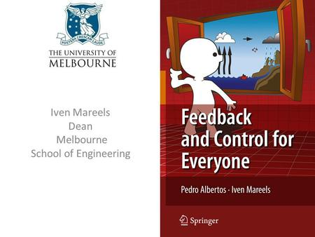 Iven Mareels Dean Melbourne School of Engineering.