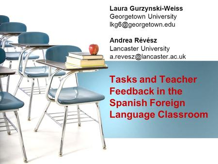 Laura Gurzynski-Weiss Georgetown University Andrea Révész Lancaster University Tasks and Teacher Feedback.