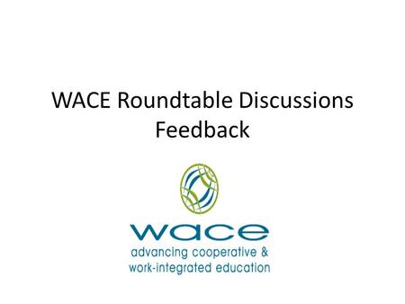 WACE Roundtable Discussions Feedback. 1. Employability Issues debated: Terms: employability vs. work-readiness Generation Y students, academics to keep.