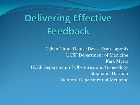 Calvin Chou, Denise Davis, Ryan Laponis UCSF Department of Medicine Kara Myers UCSF Department of Obstetrics and Gynecology Stephanie Harman Stanford Department.