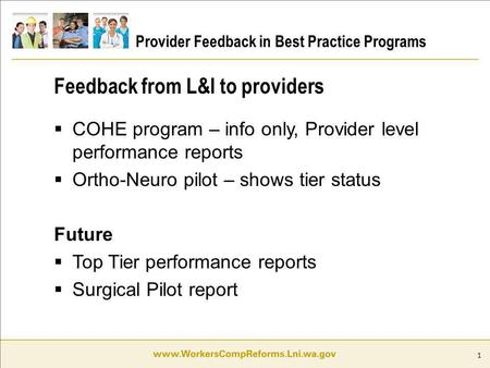 1 Provider Feedback in Best Practice Programs COHE program – info only, Provider level performance reports Ortho-Neuro pilot – shows tier status Future.