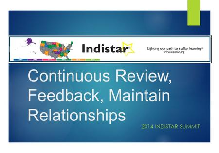 Continuous Review, Feedback, Maintain Relationships 2014 INDISTAR SUMMIT.