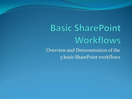 Overview and Demonstration of the 5 basic SharePoint workflows.