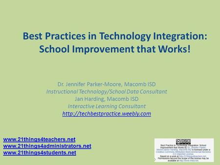 Best Practices in Technology Integration: School Improvement that Works! Dr. Jennifer Parker-Moore, Macomb ISD Instructional Technology/School Data Consultant.