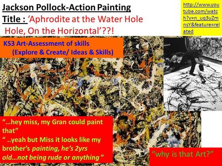 Jackson Pollock-Action Painting Title : Aphrodite at the Water Hole Hole, On the Horizontal??!  tube.com/watc h?v=n_uq3uZm nsY&feature=rel.