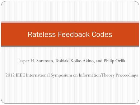 Jesper H. Sørensen, Toshiaki Koike-Akino, and Philip Orlik 2012 IEEE International Symposium on Information Theory Proceedings Rateless Feedback Codes.