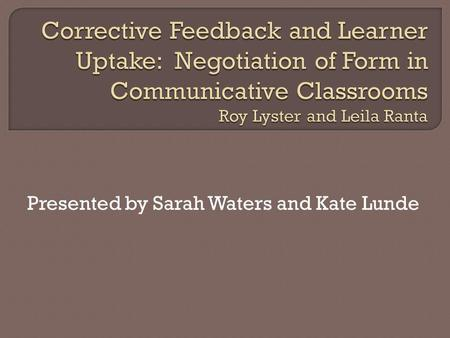 Presented by Sarah Waters and Kate Lunde. To study corrective feedback as an analytic teaching strategy. To determine which types of corrective feedback.