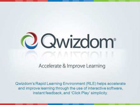 Qwizdoms Rapid Learning Environment (RLE) helps accelerate and improve learning through the use of interactive software, instant feedback, and Click Play.