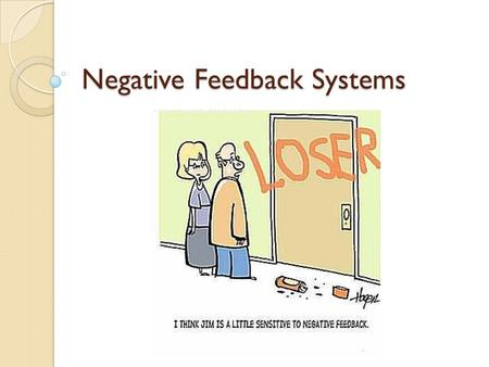 Negative Feedback Systems. Negative Feedback: Maintaining Homeostasis System has a set point (ideal level) If it drops below that level, something is.