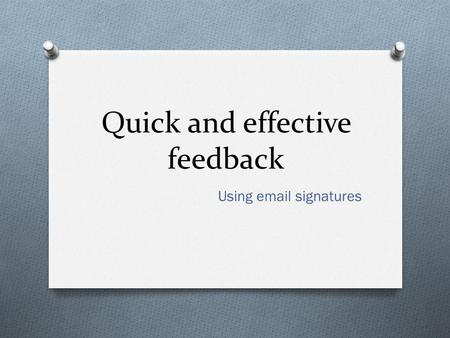 Quick and effective feedback Using email signatures.