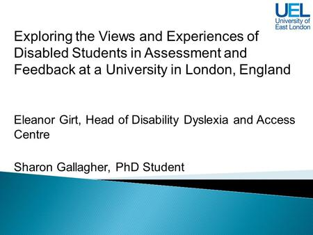 Exploring the Views and Experiences of Disabled Students in Assessment and Feedback at a University in London, England Eleanor Girt, Head of Disability.