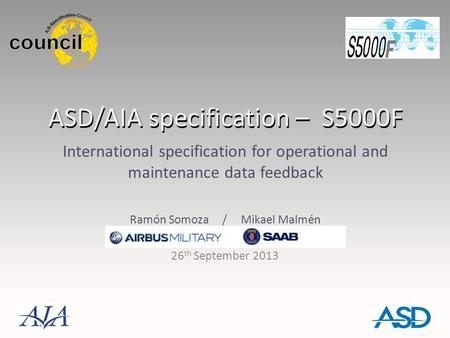 ASD/AIA specification – S5000F ASD/AIA specification – S5000F International specification for operational and maintenance data feedback Ramón Somoza /