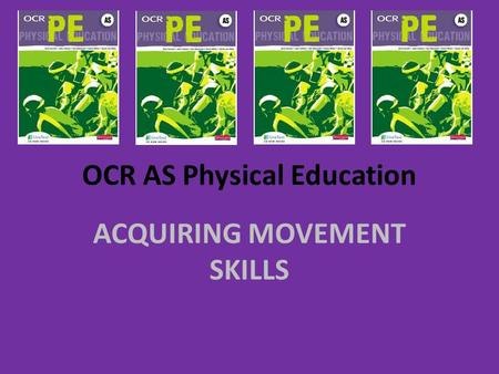 OCR AS Physical Education ACQUIRING MOVEMENT SKILLS.