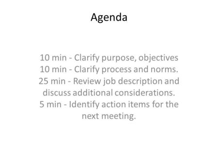 Agenda 10 min - Clarify purpose, objectives 10 min - Clarify process and norms. 25 min - Review job description and discuss additional considerations.