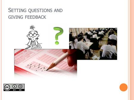 S ETTING QUESTIONS AND GIVING FEEDBACK. Learning outcomes To critically evaluate the appropriateness and usefulness of questions set to measure learning.