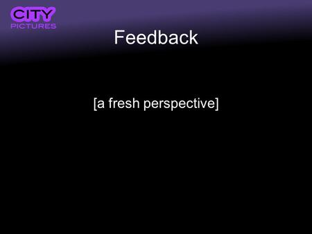 Feedback [a fresh perspective]. Feedback What do we mean by feedback?