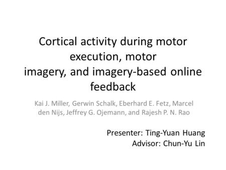 Cortical activity during motor execution, motor imagery, and imagery-based online feedback Kai J. Miller, Gerwin Schalk, Eberhard E. Fetz, Marcel den Nijs,