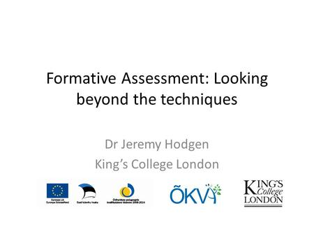 Formative Assessment: Looking beyond the techniques Dr Jeremy Hodgen Kings College London.