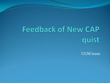 UGM team. Feedback on the new procedure: Is it more easy to organize the survey with the new procedure Information in Introduction is sufficient Could.