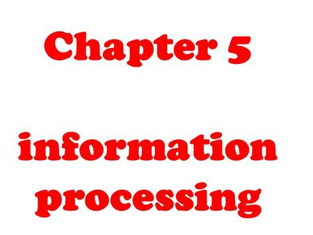 Chapter 5 information processing