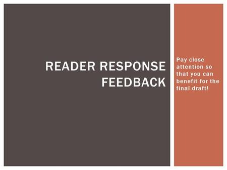 Pay close attention so that you can benefit for the final draft! READER RESPONSE FEEDBACK.
