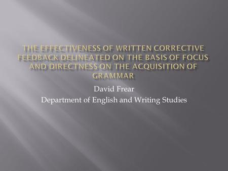 David Frear Department of English and Writing Studies.