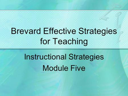 Brevard Effective Strategies for Teaching Instructional Strategies Module Five.